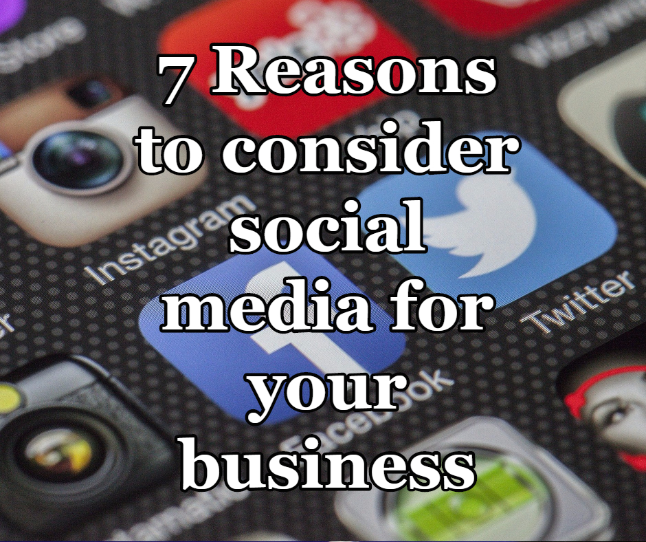 7 Reasons to consider social media for your business